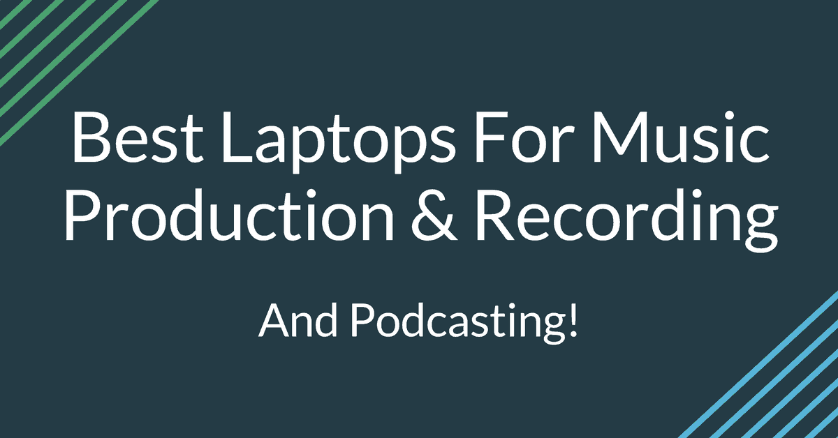Best Laptops For Music Production & Recording (& Podcasting