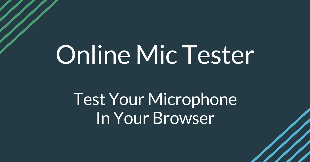 Online Mic Tester -> Test Your Microphone Right In The Browser