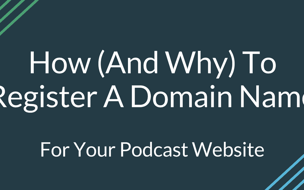 How (And Why) To Register A Domain Name For Your Podcast