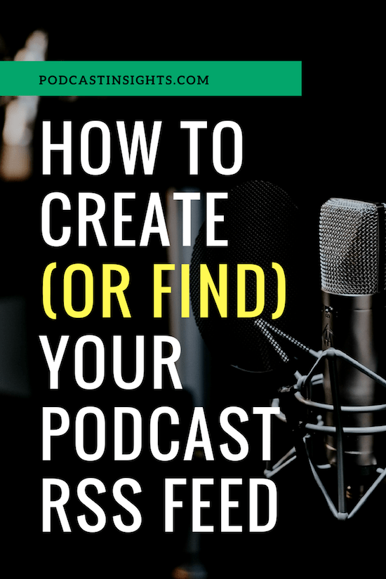How To Create (Or Find) Your Podcast RSS Feed On The Top Platforms